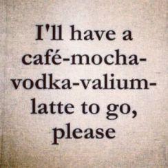 CafeMochaVodkaValiumLatte