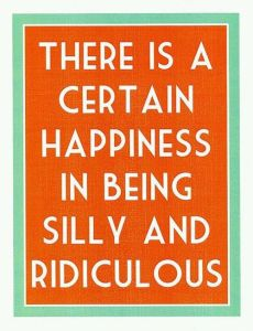 Happiness in being Silly
