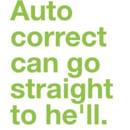 Autocorrect can go straight to....